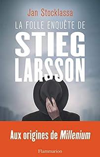 La folle enquête de Stieg Larsson : sur les traces des assassins d'Olof Palme