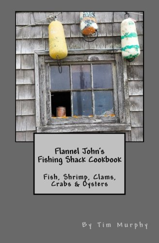 Flannel John's Fishing Shack Cookbook: Fish, Shrimp, Clams, Crabs & Oysters (Cookbooks for Guys) (Volume - Oysters Fish