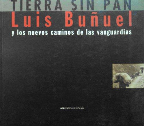 Luis Bunuel: Tierra Sin Pan Y Los Nuevos Caminos De Las Vanguardias (Spanish Edition)