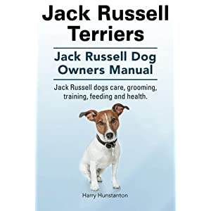 Jack Russell Terriers. Jack Russell Dog Owners Manual. Jack Russell Dogs care, grooming, training, feeding and health. 7