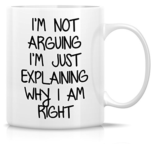 Retreez Funny Mug - I'm Not Arguing I'm Explaining Why I'm Right 11 Oz Coffee Mugs