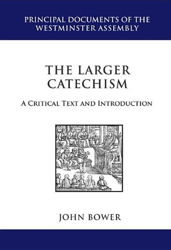 (The Larger Catechism: A Critial Text and Introduction (Principal Documents of the Westminster Assembly))