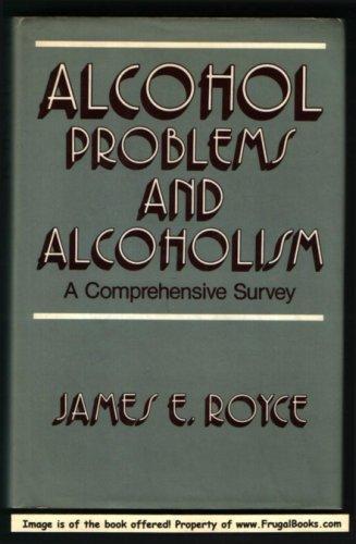 Alcohol problems and alcoholism: A comprehensive survey, Royce, James E