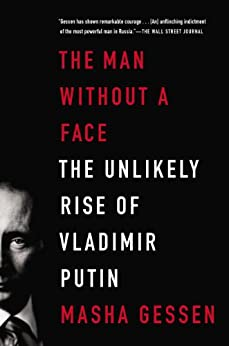 The Man Without a Face: The Unlikely Rise of Vladimir Putin by [Gessen, Masha]