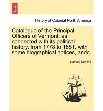 Catalogue of the Principal Officers of Vermont, as Connected with Its Political History, from 1778 to 1851, with Some Biographical Notices, Andc. (Paperback) - Common