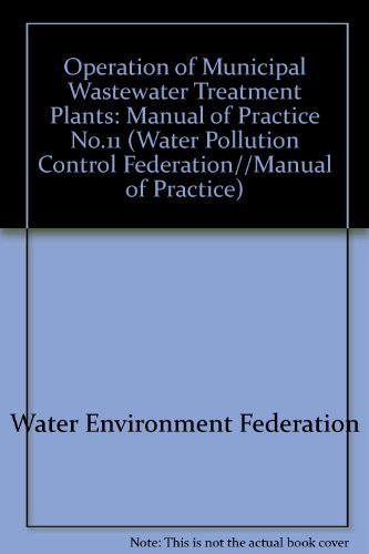 (Operation of Municipal Wastewater Treatment Plants (Manual of Practice, No. 11) 3 Volume Set (WATER POLLUTION CONTROL FEDERATION//MANUAL OF PRACTICE))