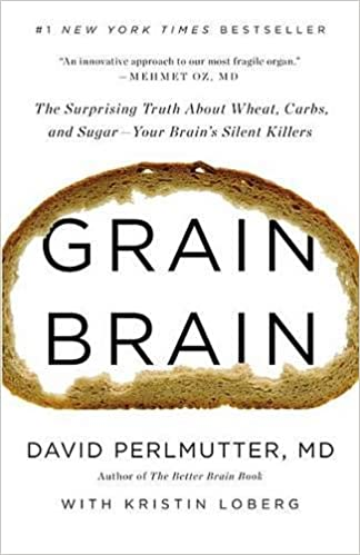 Grain Brain: The Surprising Truth About Wheat, Carbs, and Sugar