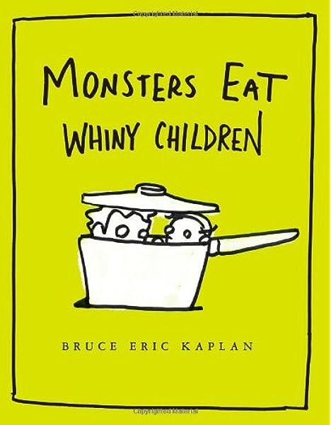 Monsters Eat Whiny Children Kaplan Bruce Eric Kaplan Bruce Eric 8580001067865 Amazon Com Books