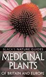 Medicinal Plants of Britain and Europe (Black's Nature Guides)