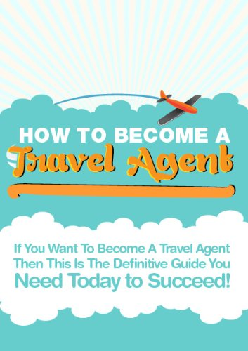 How To Start Your Own Travel Agency Business (How To Become A Travel Agent Book 1) (Start Travel Agency)