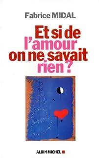 Et si de l'amour on ne savait rien ?, Midal, Fabrice