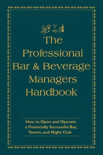 The Professional Bar & Beverage Manager's Handbook: How to Open and Operate a Financially Successful Bar, Tavern, and Nightclub: With Companion CD-ROM by Douglas Robert Brown