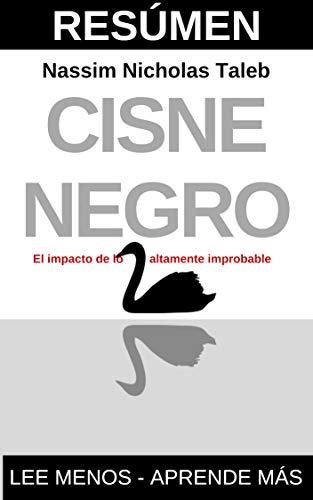 RESUMEN - EL CISNE NEGRO (Nassim Nicholas Taleb): El impacto de lo altamente improbable (Spanish Edition)