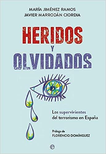 Heridos y olvidados: Los supervivientes del terrorismo en España Actualidad: Amazon.es: Jiménez Ramos, María, Marrodán Ciordia, Javier, Domínguez Iribarren, Florencio: Libros