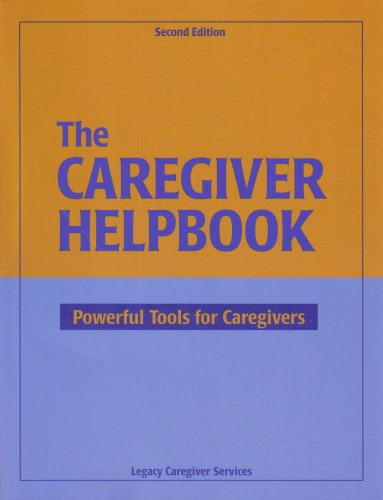 The Caregiver Helpbook, Powerful Tools for Caregivers