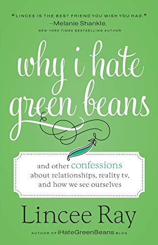 Why I Hate Green Beans: And Other Confessions about Relationships, Reality TV, and How We See Ourselves (Best Career Interest Inventory)