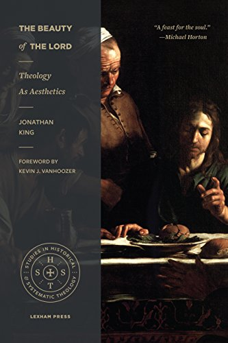 The Beauty of the Lord: Theology as Aesthetics (Studies in Historic and Systematic Theology)