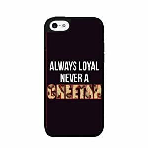 Always Loyal Never A Cheetah - TPU Rubber Silicone Phone Case Back Cover (iPhone 5c)