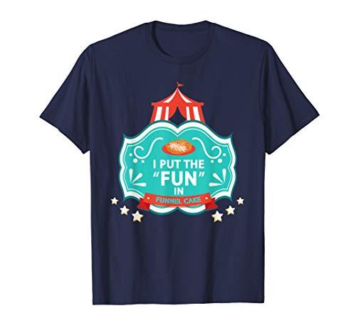 I Put the Fun in Funnel Cake T-Shirt State Fair Festival Tee ()