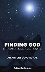 Finding God: An Advent Devotional: Finding God in some of the most unusual and unexpected places