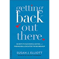 Getting Back Out There: Secrets to Successful Dating and Finding Real Love after...