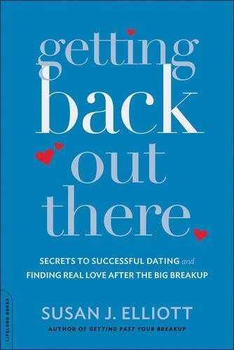 Getting Back Out There: Secrets to Successful Dating and Finding Real Love after the Big Breakup by Da Capo Lifelong Books