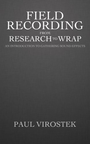 Field Recording: From Research to Wrap: An Introduction to Gathering Sound Effects ()
