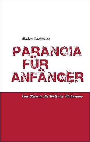 Laden Sie E-Books von Amazon herunter Paranoia Fur Anf Nger (German Edition) by Ruben Zacharias PDF ePub iBook