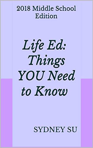 Life Ed: Things YOU Need to Know: 2018 Middle School Edition