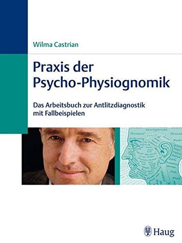 Praxis der Psycho-Physiognomik: Das Arbeitsbuch zur Antlitzdiagnostik mit Fallbeispielen