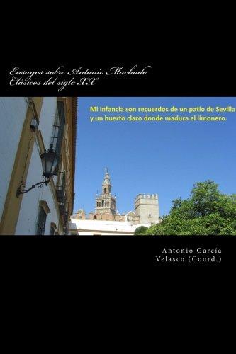 Ensayos sobre Antonio Machado: Clásicos del siglo XX (Volume 3) (Spanish Edition)