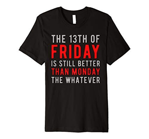 13th Friday Better Than Monday Funny Superstitious Meme Premium T-Shirt