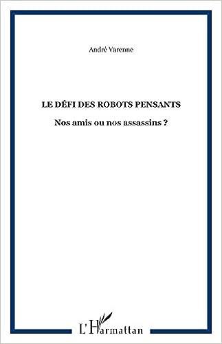 Livres gratuits en ligne Le défi des robots pensants. Nos amis ou nos assassins ? epub, pdf