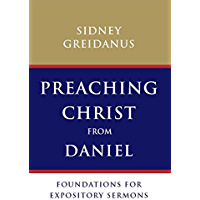 Preaching Christ from Daniel: Foundations for Expository Sermons (English Edition)