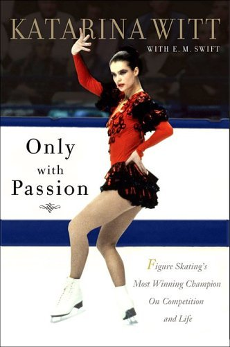 Only With Passion: Figure Skating's Most Winning Champion on Competition and -