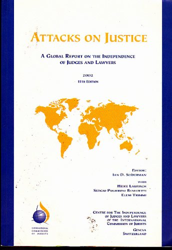 Attacks on Justice, a Global Report on the Independence of Judges and Lawyers, 2002 Ian D Seiderman