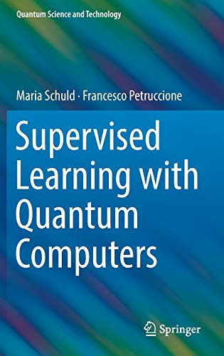 Supervised Learning with Quantum Computers (Quantum Science and Technology)