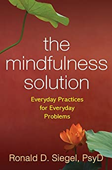 The Mindfulness Solution: Everyday Practices for Everyday Problems by [Siegel, Ronald D.]