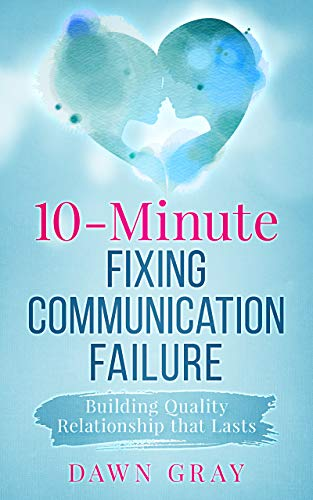 10-Minute Fixing Communication Failure: Building Quality Relationship that  Lasts