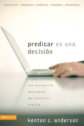 Predicar es una decisión: Una introducción descriptiva de homilética bíblica (Spanish Edition)