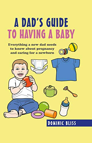 Pdf Fitness A Dad's Guide to Having a Baby: Everything a new dad needs to know about pregnancy and caring for a newborn