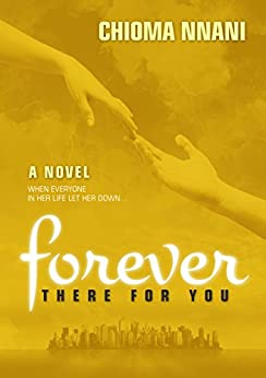 Forever There For You: When everyone in her life let her down ... (English Edition) por [Nnani, Chioma]