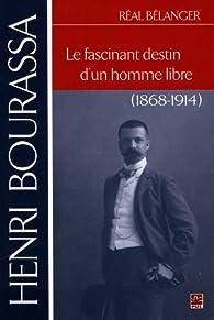 Henri Bourassa : le Fascinant Destin d'un Homme Libre par Belanger Real