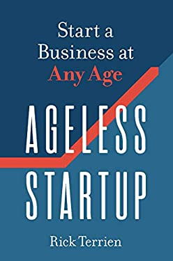 Ageless Startup: Start a Business at Any Age