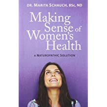 By Marita Schauch Making Sense of Women's Health: A Naturopathic Solution [Paperback]