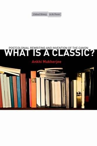 What Is a Classic?: Postcolonial Rewriting and Invention of the Canon (Cultural Memory in the - The Is Classic What
