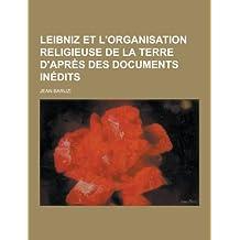 Leibniz Et L'Organisation Religieuse de La Terre D'Apres Des Documents Inedits