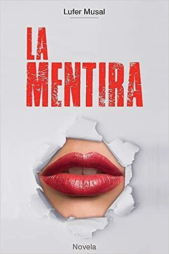 Amazon.com: La Mentira (Spanish Edition) (9781727533811): Lufer Musal, Carlos Munoz: Books