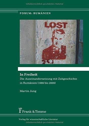 In Freiheit: Die Auseinandersetzung mit Zeitgeschichte in Rumänien (1989 bis 2009) (German Edition) ebook