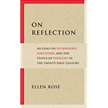 On Reflection: An Essay on Technology, Education, and the Status of Thought in the Twenty-First Century